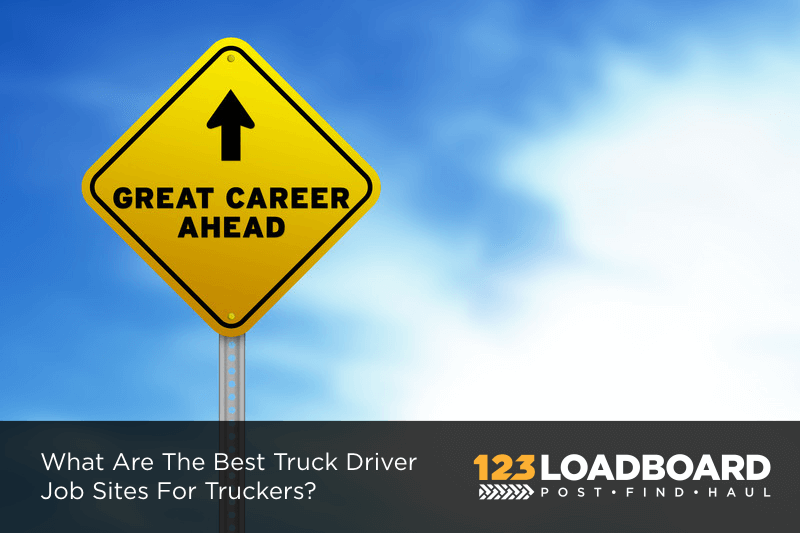 Best Truck Driver Job Sites For Truckers
